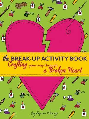 The Break-Up Activity Book: Crafting Your Way Through a Broken Heart