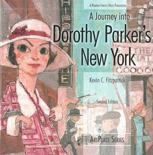 A Journey Into Dorothy Parker's New York Second Edition: ArtPlace Series