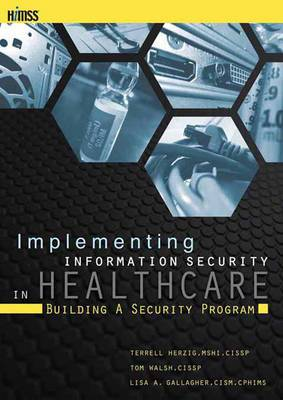 Implementing Information Security in Healthcare: Building a Security Program