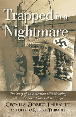 Trapped in a Nightmare: The Story of an American Girl Growing Up in the Nazi Slave Labor Camps