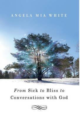From Sick to Bliss to Conversations with God