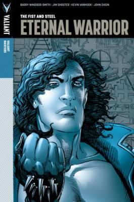 Valiant Masters: Eternal Warrior: Volume 1: The Fist and Steel