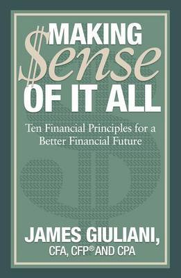 Making Sense of it All: Ten Financial Principles for a Better Financial Future