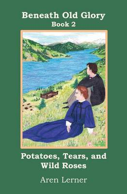 Potatoes, Tears, and Wild Roses