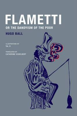 Hugo Ball - Flametti, or the Dandyism of the Poor
