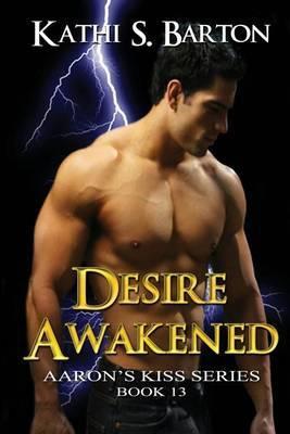 Desire Awakened: Aaron's Kiss Series