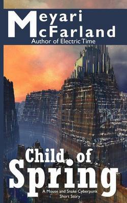 Child of Spring: A Mouse and Snake Cyberpunk Short Story