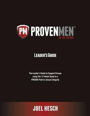 Proven Men: The Leader's Guide to Support Groups Using the 12-Week Study to a Proven Path to Sexual Integrity