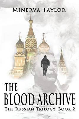 The Blood Archive: Book Two Russian Trilogy