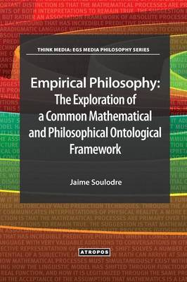 Empirical Philosophy: The Exploration of a Common Mathematical and Philosophical Ontological Framework