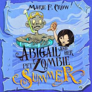 Abigail and Her Pet Zombie: Summer: An Illustrated Children's Beginner Reader Perfect for Bedtime Story (Book 4)