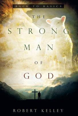 The Strong Man of God: Back to Basics