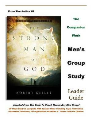 The Strong Man of God Men's Group Study: Leader Guide