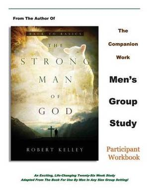 The Strong Man of God Men's Group Study: Participant Workbook