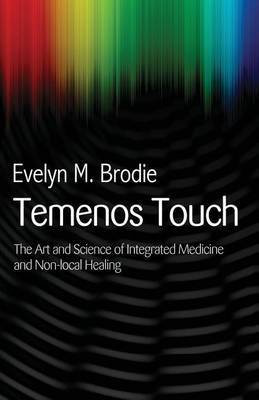 Temenos Touch: The Art and Science of Integrated Medicine and Non-Local Healing