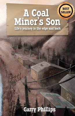 A Coal Miner's Son: Life's Journey to the Edge and Back