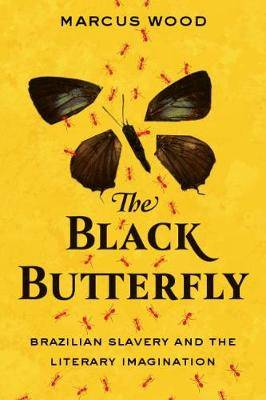 The Black Butterfly: Brazilian Slavery and the Literary Imagination