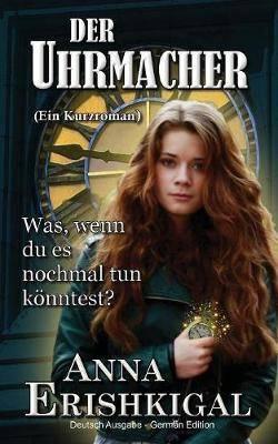 Der Uhrmacher: Ein Kurzroman (Deutsche Ausgabe): (German Edition)