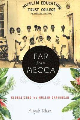 Far from Mecca: Globalizing the Muslim Caribbean