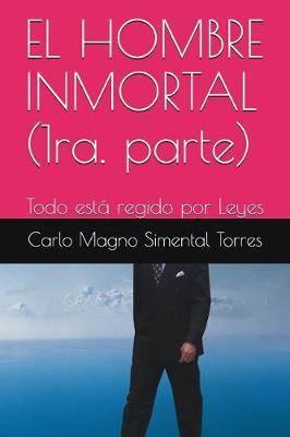El Hombre Inmortal (1ra. Parte): Todo Esta Regido Por Leyes