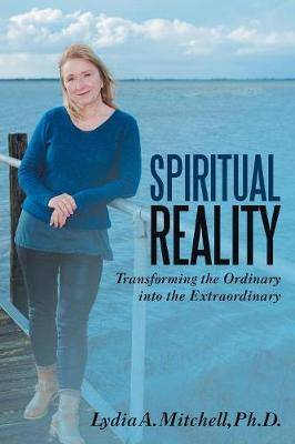 Spiritual Reality: Transforming the Ordinary into the Extraordinary