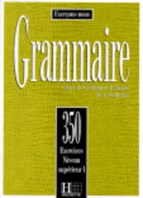 Exercons-Nous: 350 Exercices De Grammaire - Livre De l'Eleve Niveau Superieur I
