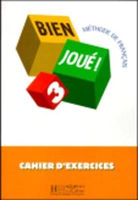 Bien Joue: Cahier D'Exercices 3: Cahier D'Exercises 3
