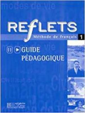 Reflets: Guide Pedagogique 1: Guide Pedagogique 1