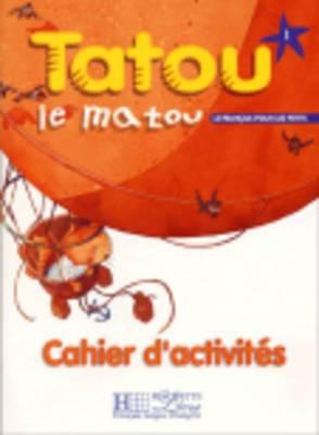 Tatou Le Matou: Cahier D'Activites 1