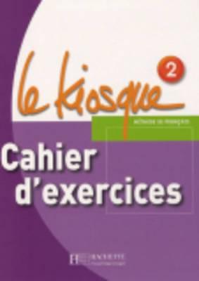Le Kiosque: Cahier d'exercices 2