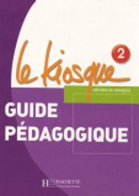 Le Kiosque: Guide pedagogique 2