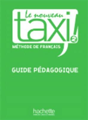 Le Nouveau Taxi!: Guide Pedagogique 2