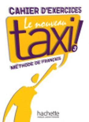 Le Nouveau Taxi!: Cahier D'Exercices 3