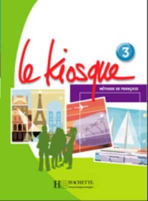 Le Kiosque: Livre de l'eleve 3