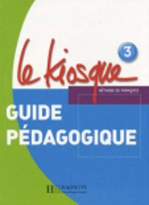 Le Kiosque: Guide Pedagogique 3