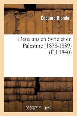 Deux ANS En Syrie Et En Palestine (1838-1839)