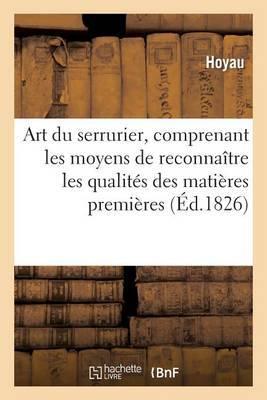 Art Du Serrurier, Comprenant Les Moyens de Reconnaitre Les Qualites Des Matieres Premieres