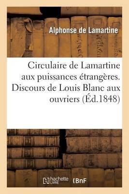 Circulaire de Lamartine Aux Puissances Etrangeres. Discours de Louis Blanc Aux Ouvriers