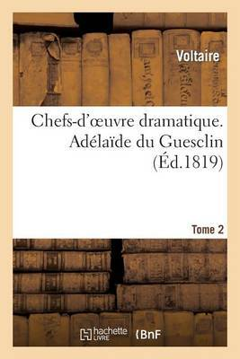 Chefs-D'Oeuvre Dramatique. Tome 2. Adelaide Du Guesclin