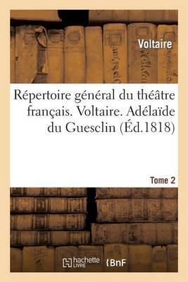 Repertoire General Du Theatre Francais. Voltaire. Tome 2. Adelaide Du Guesclin