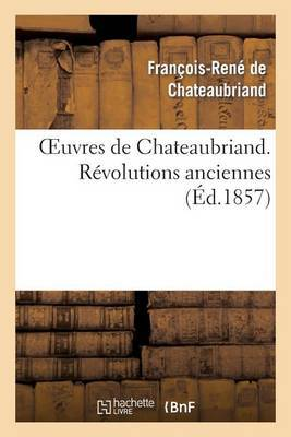 Oeuvres de Chateaubriand. Revolutions Anciennes