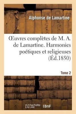 Oeuvres Completes de M. A. de Lamartine. Tome 2 Harmonies Poetiques Et Religieuses