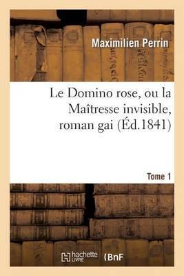Le Domino Rose, Ou La Maitresse Invisible, Roman Gai. Tome 1