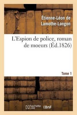 L'Espion de Police, Roman de Moeurs. 2e Edition. Tome 1