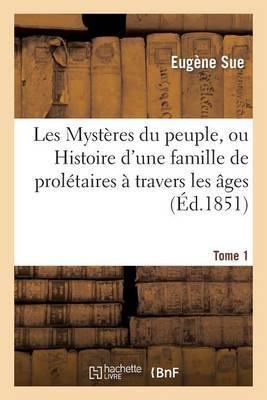 Les Mysteres Du Peuple, Ou Histoire D'Une Famille de Proletaires a Travers Les Ages. Tome 1, Ed 2