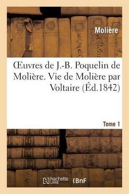 Oeuvres de J.-B. Poquelin de Moliere. Tome 1 Vie de Moliere Par Voltaire