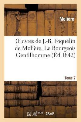 Oeuvres de J.-B. Poquelin de Moliere. Tome 7 Le Bourgeois Gentilhomme