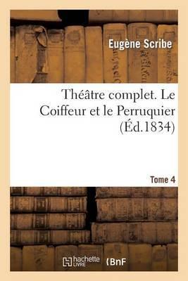 Theatre Complet. Tome 4 Le Coiffeur Et Le Perruquier