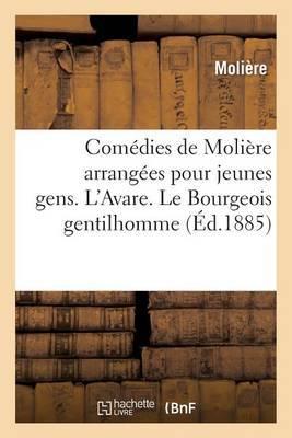 Comedies de Moliere Arrangees Pour Jeunes Gens, Par A. Chaillot. L'Avare: . Le Bourgeois Gentilhomme. Le Malade Imaginaire