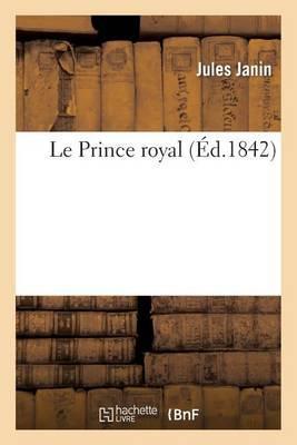 Le Prince Royal. L'Exil, Le Retour, Le College, Les Premieres Armes, La Revolution de 1830, Anvers